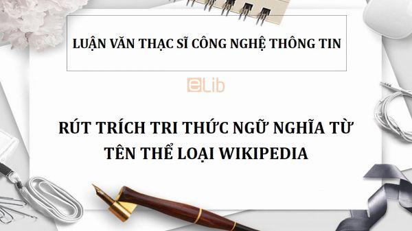 Luận văn ThS: Rút trích tri thức ngữ nghĩa từ tên thể loại Wikipedia