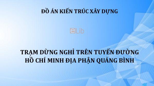 Đồ án: Trạm dừng nghỉ trên tuyến đường Hồ Chí Minh địa phận Quảng Bình