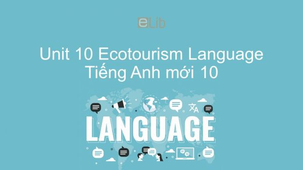 Unit 10 lớp 10: Ecotourism - Language