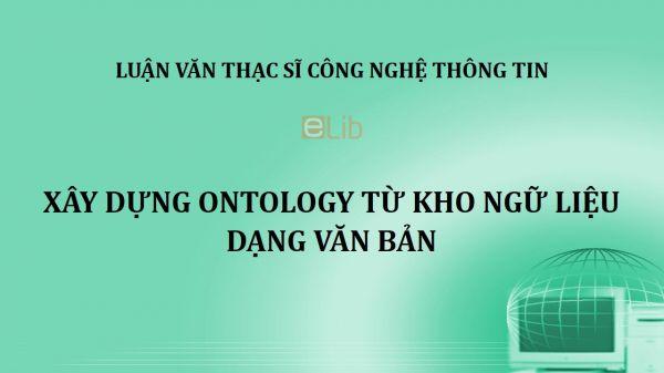 Luận văn ThS: Xây dựng Ontology từ kho ngữ liệu dạng văn bản