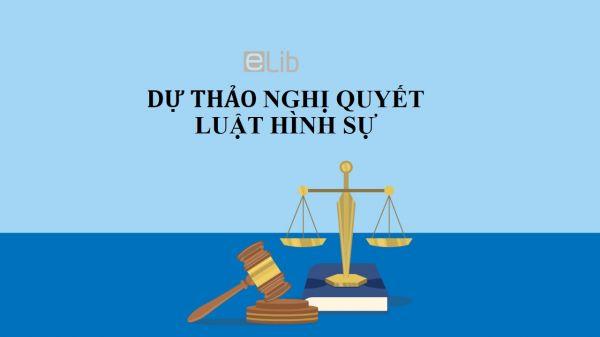 Dự thảo nghị quyết về một số quy định của bộ luật hình sự