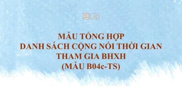 Mẫu B04c-TS: Tổng hợp Danh sách cộng nối thời gian tham gia BHXH
