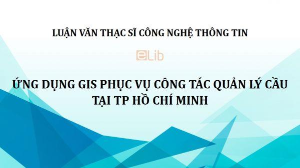 Luận văn ThS: Ứng dụng GIS phục vụ công tác quản lý cầu tại TP Hồ Chí Minh