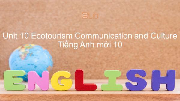 Unit 10 lớp 10: Ecotourism - Communication and Culture