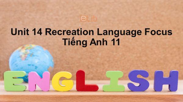 Unit 14 lớp 11: Recreation-Language Focus
