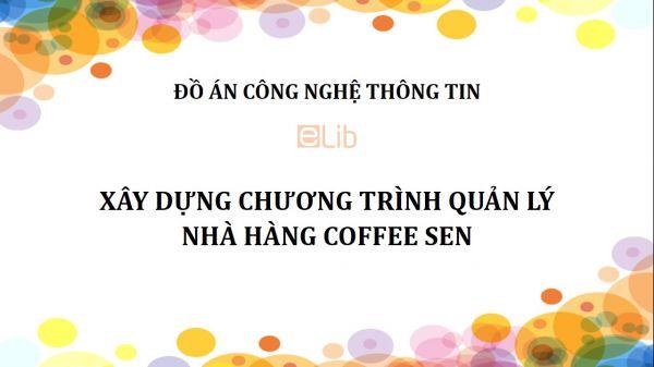Đồ án: Xây dựng chương trình quản lý nhà hàng Coffee SEN