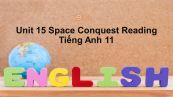 Unit 15 lớp 11: Space Conquest-Reading