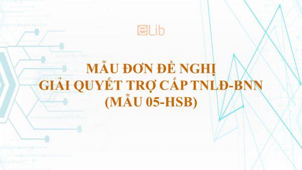 Mẫu 05-HSB: Đơn đề nghị giải quyết trợ cấp TNLĐ-BNN