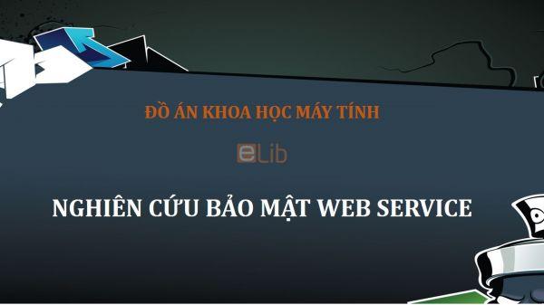 Đồ án: Nghiên cứu bảo mật Web Service