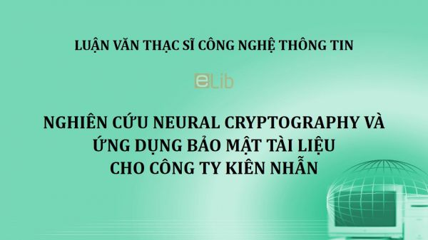 Luận văn ThS: Nghiên cứu Neural Cryptography và ứng dụng bảo mật tài liệu cho công ty Kiên Nhẫn