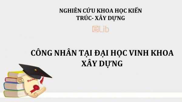 NCKH: Công nhân tại đại học Vinh khoa xây dựng