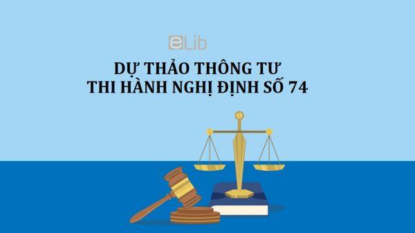 Dự thảo thông tư về hướng dẫn thi hành một số điều của nghị định số 74/2018/NĐ-CP