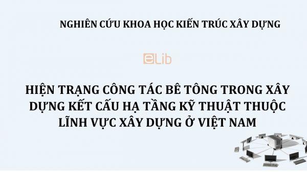 NCKH: Hiện trạng công tác bê tông trong xây dựng kết cấu hạ tầng kỹ thuật thuộc lĩnh vực xây dựng ở Việt Nam