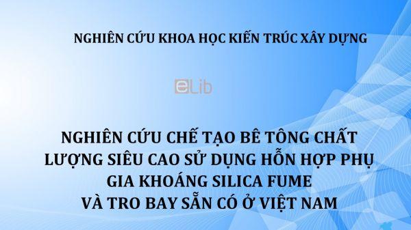 NCKH: Nghiên cứu chế tạo bê tông chất lượng siêu cao sử dụng hỗn hợp phụ gia khoáng silica fume và tro bay sẵn có ở Việt Nam