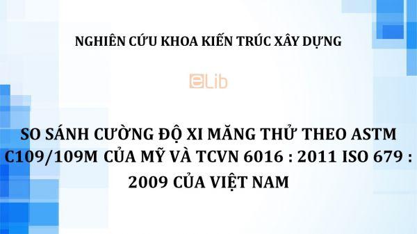 NCKH: So sánh cường độ xi măng thử theo astm c109/109m của Mỹ và tcvn 6016 : 2011 iso 679 : 2009 của Việt Nam