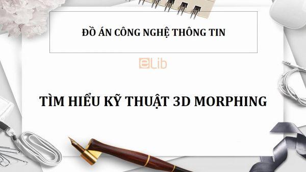 Đồ án: Tìm hiểu kỹ thuật 3D Morphing