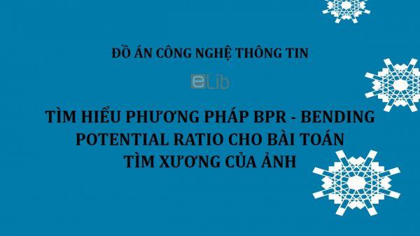 Đồ án: Tìm hiểu phương pháp BPR - Bending Potential Ratio cho bài toán tìm xương của ảnh