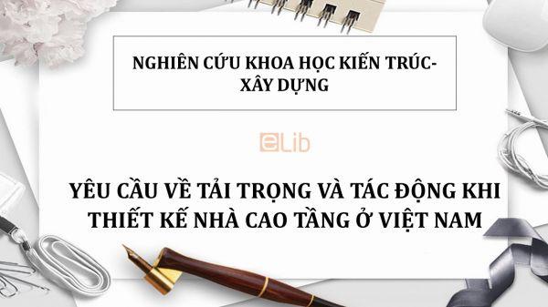 NCKH: Yêu cầu về tải trọng và tác động khi thiết kế nhà cao tầng ở Việt Nam