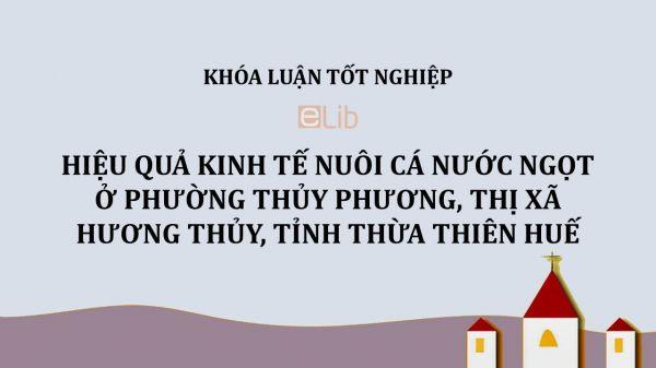 Luận văn: Hiệu quả kinh tế nuôi cá nước ngọt ở phường Thủy Phương, thị xã Hương Thủy, tỉnh Thừa Thiên Huế
