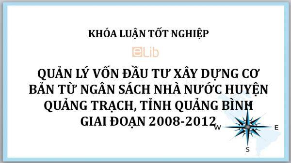 Luận văn: Quản lý vốn đầu tư xây dựng cơ bản từ ngân sách Nhà nước huyện Quảng Trạch, tỉnh Quảng Bình giai đoạn 2008-2012