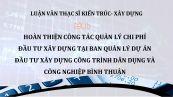 Luận văn ThS: Hoàn thiện công tác quản lý chi phí đầu tư xây dựng tại ban quản lý dự án đầu tư xây dựng công trình dân dụng và công nghiệp Bình Thuận