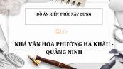 Đồ án: Nhà văn hóa phường Hà Khẩu - Quảng Ninh