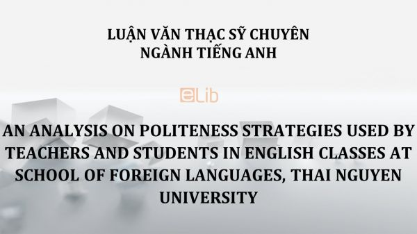 MA-Thesis: An analysis on politeness strategies used by teachers and students in english classes at school of foreign languages, thai nguyen university