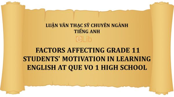 MA-Thesis: Factors affecting grade 11 students' motivation in learning english at que vo 1 high school