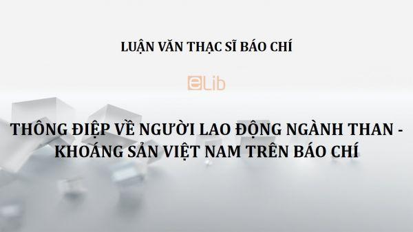 Luận văn ThS: Thông điệp về người lao động ngành than - khoáng sản Việt Nam trên báo chí