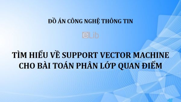 Đồ án: Tìm hiểu về Support Vector Machine cho bài toán phân lớp quan điểm