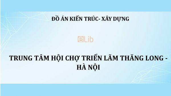 Đồ án: Trung tâm hội chợ triển lãm Thăng Long - Hà Nội
