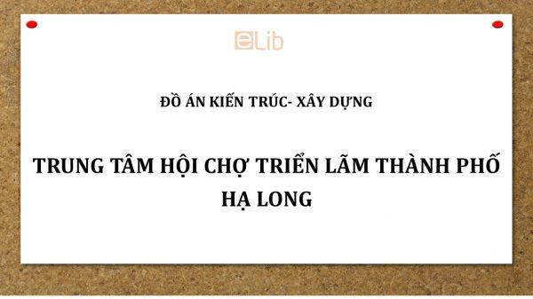 Đồ án: Trung tâm Hội chợ triển lãm thành phố Hạ Long