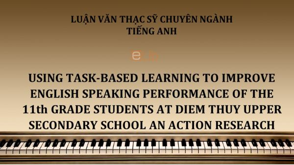 MA-Thesis: Using task-based learning to improve english speaking performance of the 11th grade students at diem thuy upper secondary school an action research