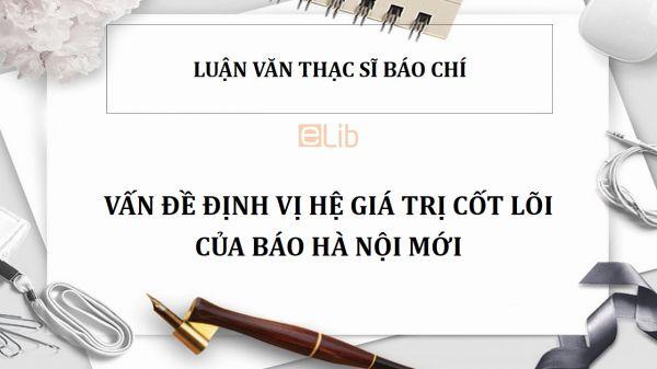 Luận văn ThS: Vấn đề định vị hệ giá trị cốt lõi của báo Hà Nội mới