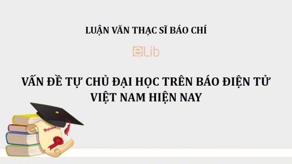 Luận văn ThS: Vấn đề tự chủ đại học trên báo điện tử Việt Nam hiện nay