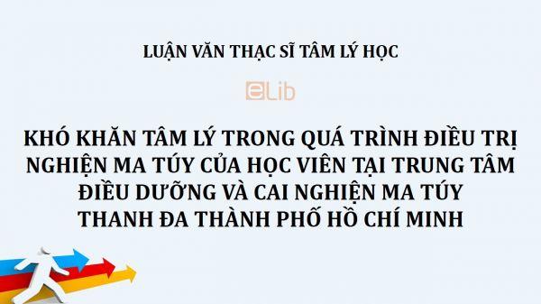 Luận văn ThS: Khó khăn tâm lý trong quá trình điều trị nghiện ma túy của học viên tại Trung tâm điều dưỡng và cai nghiện ma túy Thanh Đa thành phố Hồ Chí Minh
