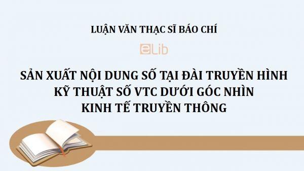 Luận văn ThS: Sản xuất nội dung số tại Đài Truyền hình Kỹ thuật số VTC dưới góc nhìn kinh tế truyền thông