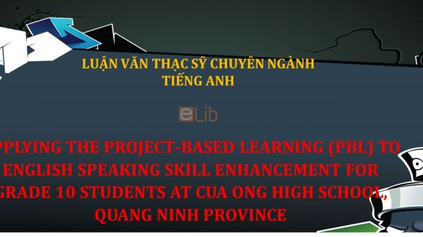 MA-Thesis: Applying the project-based learning (pbl) to english speaking skill enhancement for grade 10 students at cua ong high school, quang ninh province.