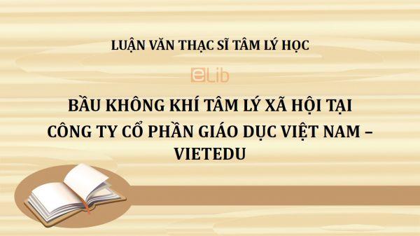 Luận văn ThS: Bầu không khí tâm lý xã hội tại Công ty Cổ phần Giáo dục Việt Nam – VietEdu