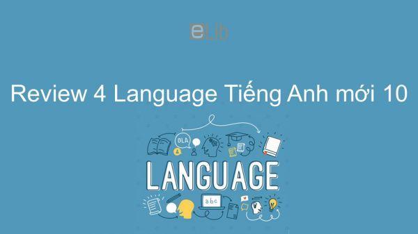Review 4 lớp 10 - Language