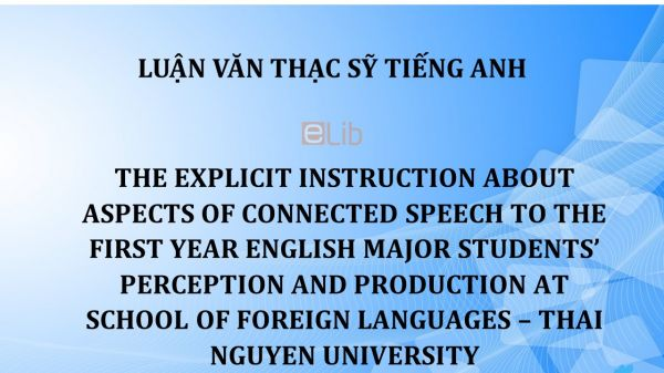 MA-Thesis: The explicit instruction about aspects of connected speech to the first year english major students' perception and production at school of foreign languages – thai nguyên university