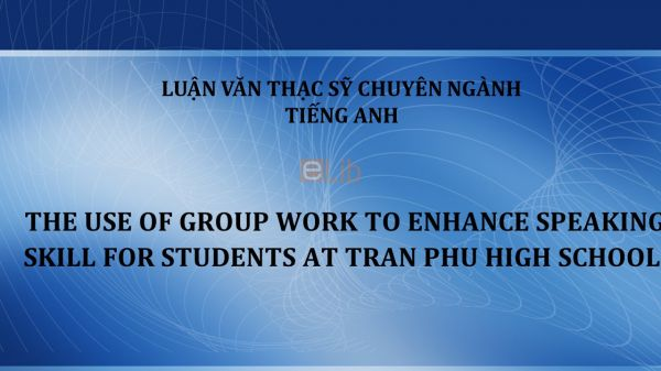 MA-Thesis: The use of group work to enhance speaking skill for students at tran phu high school