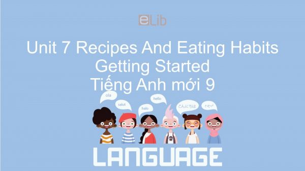 Unit 7 lớp 10: Recipes And Eating Habits - Getting Started