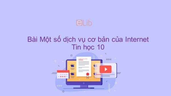 Tin học 10 Bài 22: Một số dịch vụ cơ bản của Internet