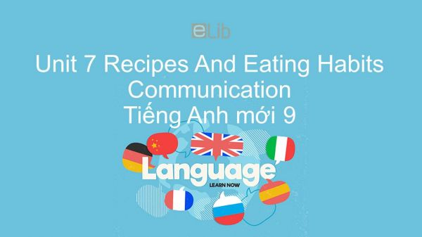 Unit 7 lớp 9: Recipes And Eating Habits - Communication