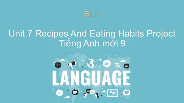 Unit 7 lớp 9: Recipes And Eating Habits - Project