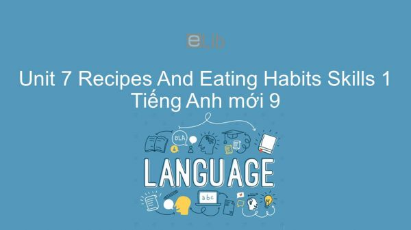 Unit 7 lớp 9: Recipes And Eating Habits - Skills 1