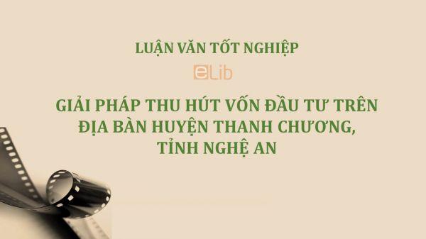 Luận văn: Giải pháp thu hút vốn đầu tư trên địa bàn huyện Thanh Chương, tỉnh Nghệ An