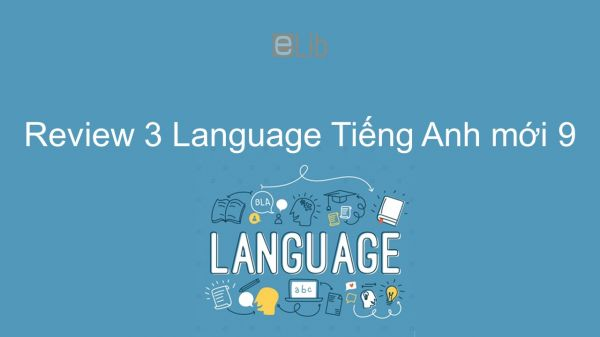 Review 3 lớp 9 - Language