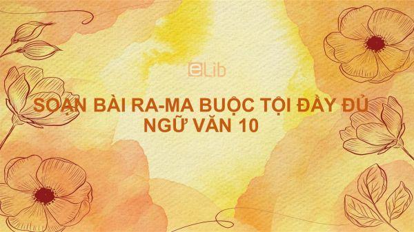 Soạn bài Ra - ma buộc tội Ngữ văn 10 đầy đủ